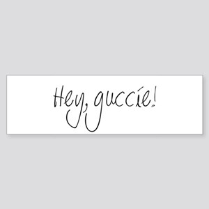 Hey, guccie! Bumper Sticker